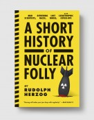 A Short History of Nuclear Folly PB